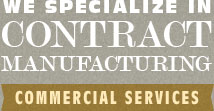 We specialize in contract manufacturing commercial services.